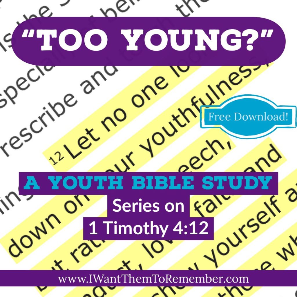 """Too Young?"""" Free Youth Bible Study Series on 1 Timothy 4:12 - I Want"""