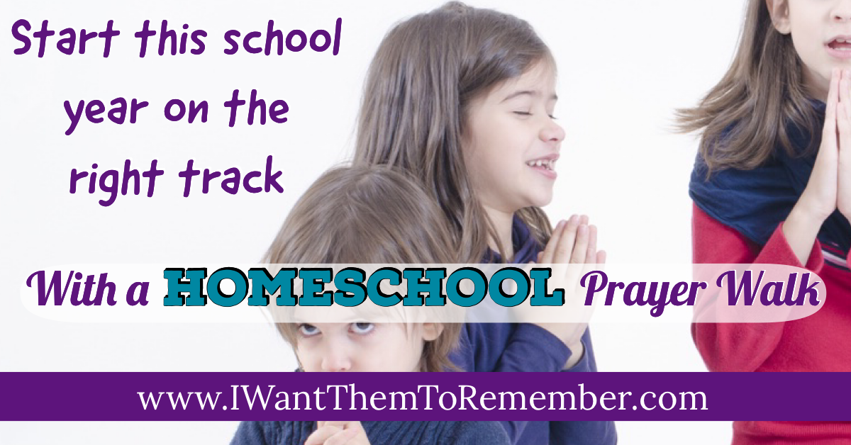 Start Your Year with a Homeschool Prayer Walk - I Want Them